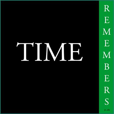 - TIME REMEMBERS -