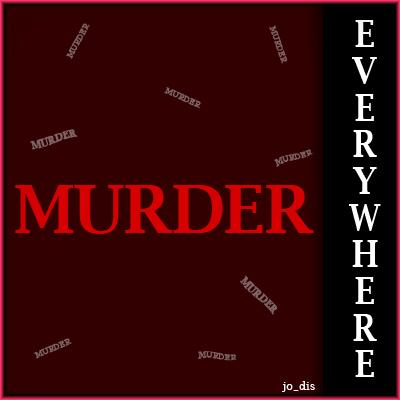MURDER MURDER … EVERYWHERE