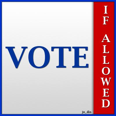 VOTE ... IF ALLOWED