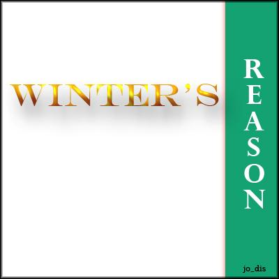 WINTER'S REASON