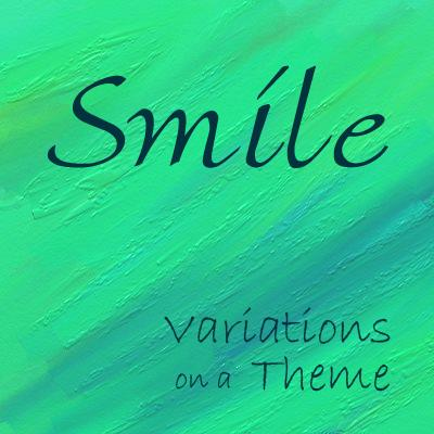 Smile:  Variations on a Theme