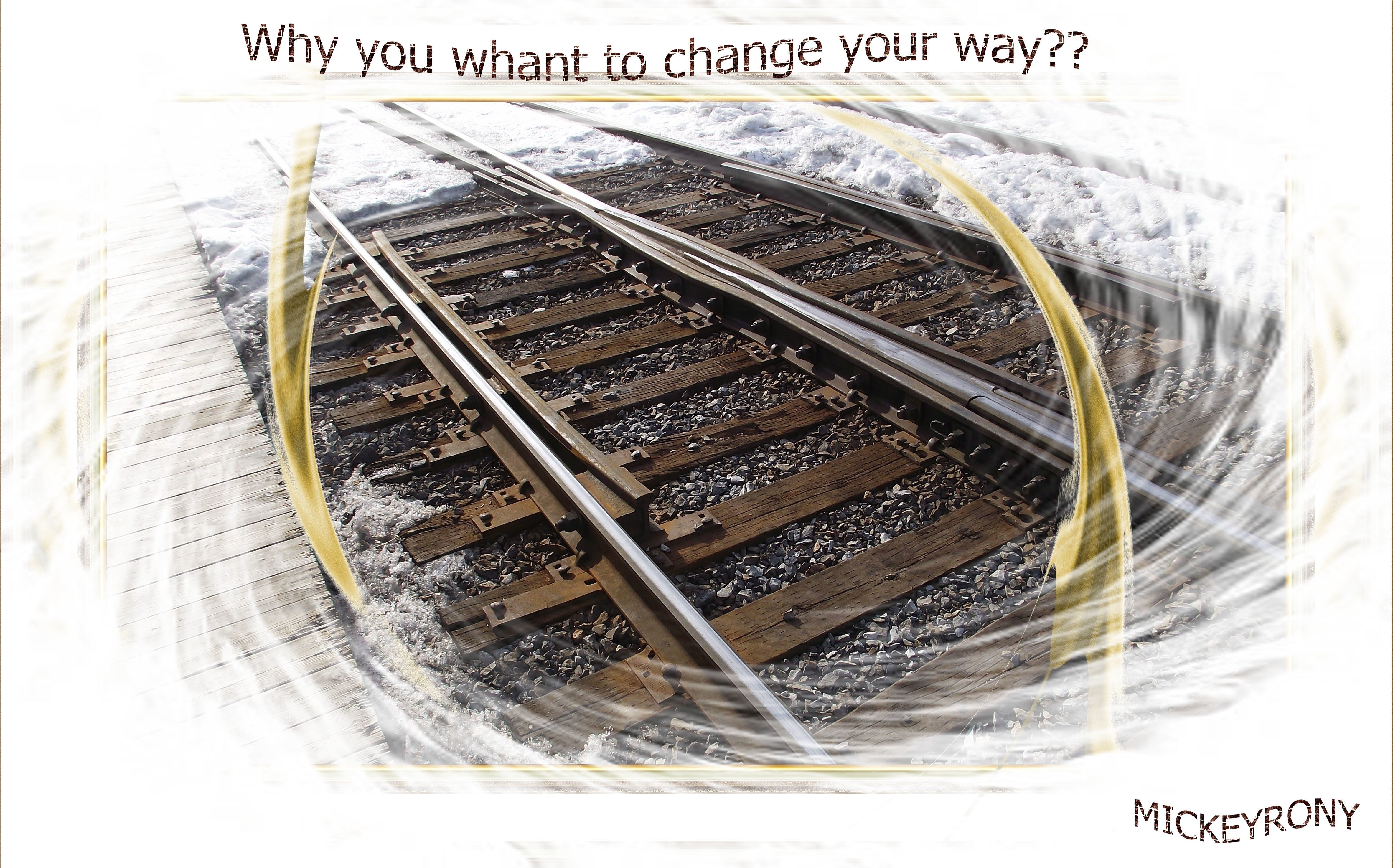 Why you whant to change your way ??