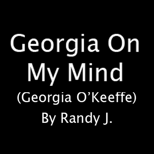 Georgiaa On My Mind (Georgia O'Keeffe)
