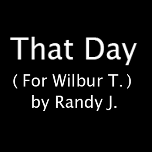 That Day (For Wilbur T. )