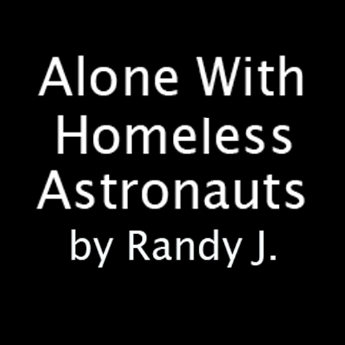 Alone With Homeless Astronauts